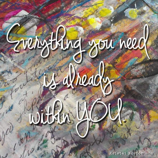 Everything you need is already within YOU.