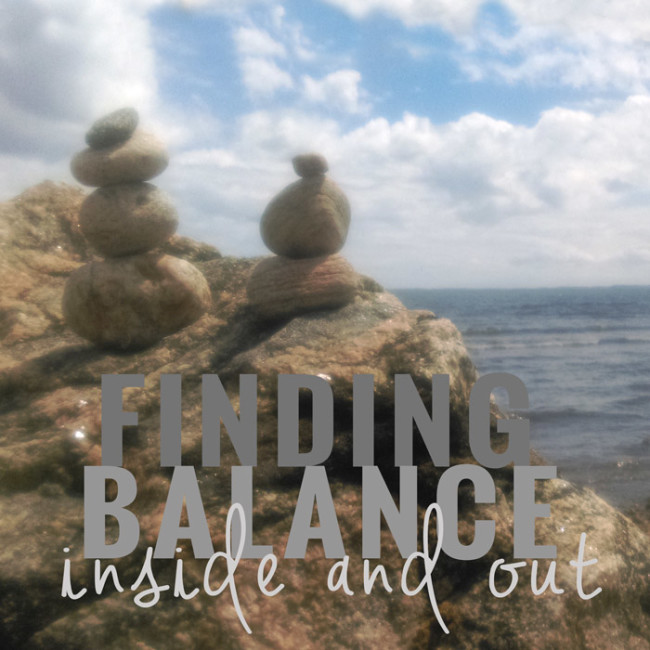 Finding Balance - Inside and Out