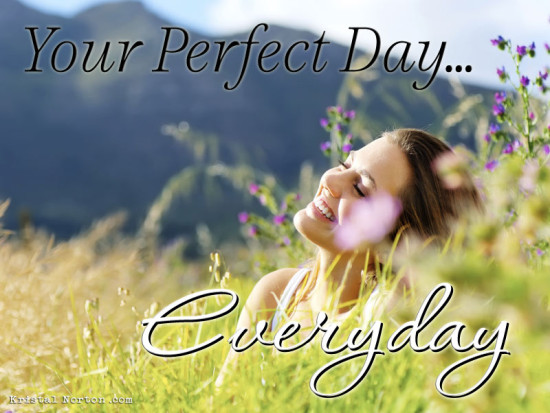 Your Perfect Day... Everyday