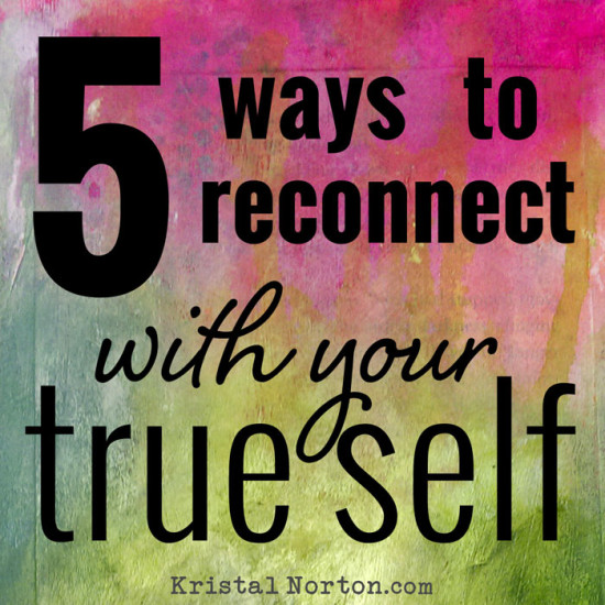 5 Ways to Reconnect with Your True Self